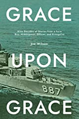 Grace Upon Grace: Nine Decades of Stories from a Farm Boy, Midshipman, Officer, and Evangelist Kindle Edition