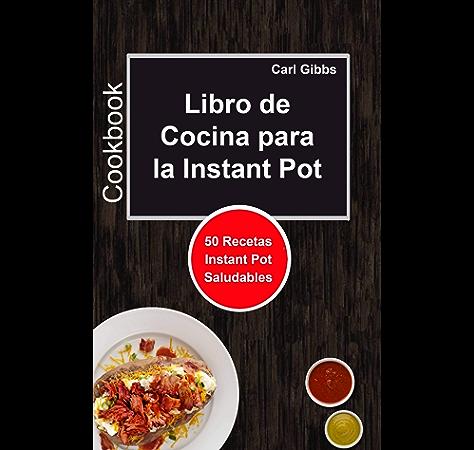 Libro de Cocina para la Instant Pot: 50 Recetas Instant Pot Saludables eBook: Carl Gibbs, Carlos Diaz: Amazon.es: Tienda Kindle