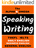 The Alpha & Omega of English Speaking & Writing: ALL YOU NEED TO MAKE THE GRADE IN ALL ACADEMIC TESTS, JOB INTERVIEWS AND DAILY ENGLISH (The Ultimate Guide Book 3)
