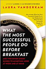 What the Most Successful People Do Before Breakfast: And Two Other Short Guides to Achieving More at Work and at Home Paperback