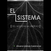 El sistema : del miedo a la libertad