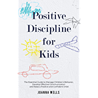 Positive Discipline for Kids: The Essential Guide to Manage Children's Behavior, Develop Effective Communication and…
