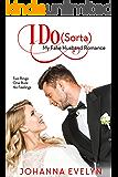I Do (Sorta): A Sweet-ish Romantic Comedy (My Fake Husband Romance Book 1)