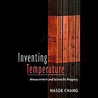 Inventing Temperature: Measurement and Scientific Progress (Oxford Studies in Philosophy of Science)