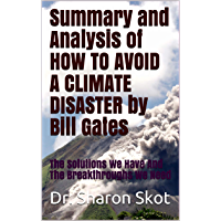 Summary and Analysis of HOW TO AVOID A CLIMATE DISASTER by Bill Gates: The Solutions We Have And The Breakthroughs We…