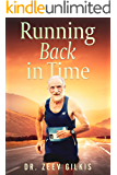 Running Back in Time: Discovering the Formula to Beat the Aging Process and Get Younger (Younger Than Ever Book 2)