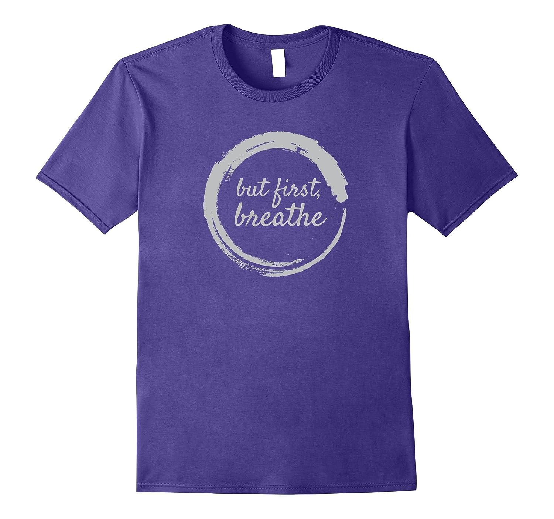But First Breathe Zen Yoga T-Shirt-Art