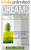 Dreams: Discover the Meaning of Your Dreams and How to Dream What You Want - Dream Interpretation, Lucid Dreaming, and Dream Psychology (+BONUS) (Dream Analysis, Dream Meanings, Lucid Dream)