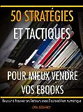 50 stratégies et tactiques pour mieux vendre vos ebooks: Réussir à trouver ses lecteurs avec l'autoédition numérique