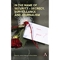 In the Name of Security  Secrecy, Surveillance and Journalism