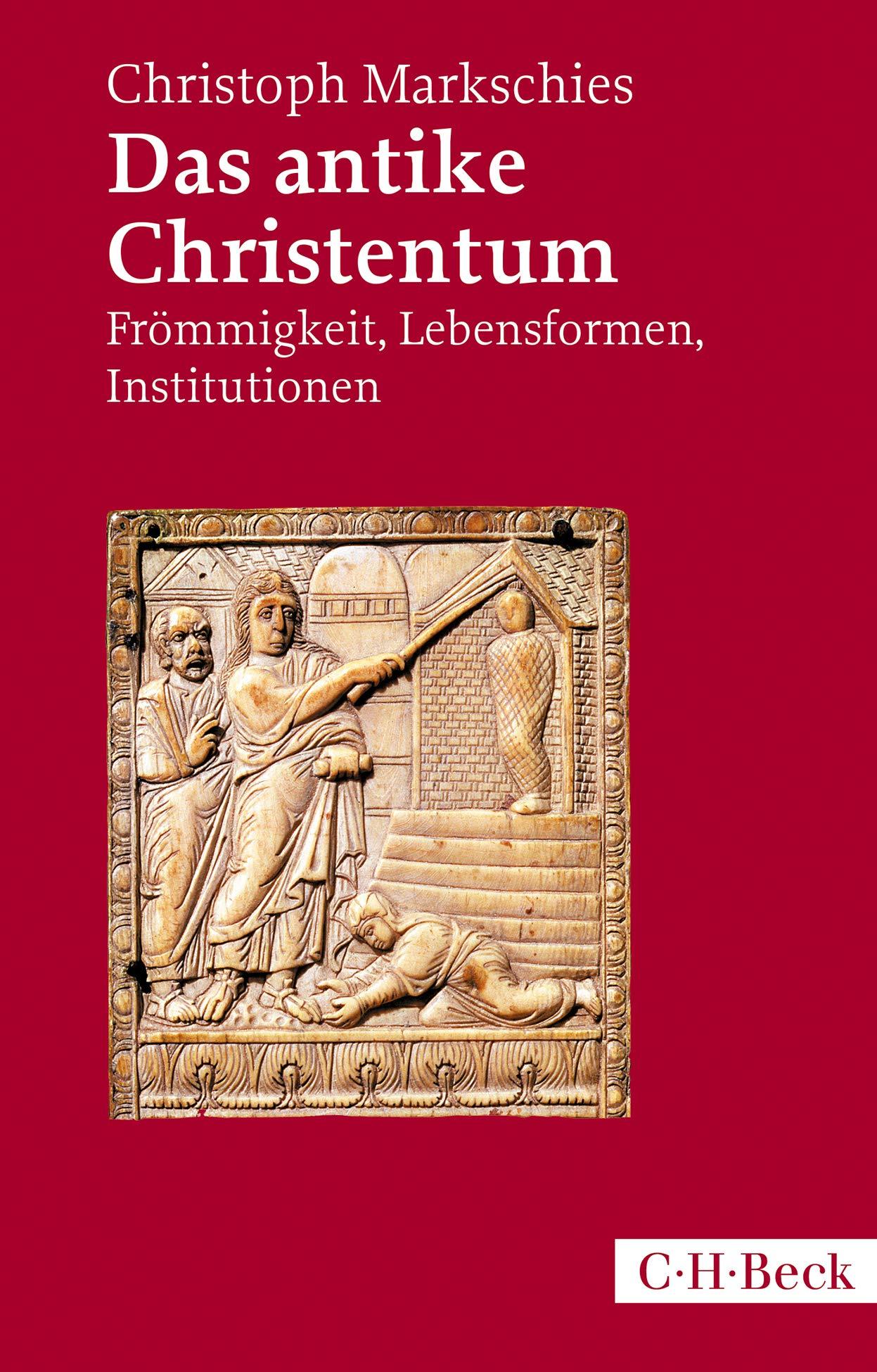 Das Antike Christentum  Frömmigkeit Lebensformen Institutionen