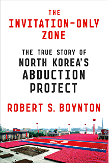 The Invitation-Only Zone: The True Story of North Koreas Abduction Project