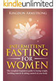 Intermittent fasting for women: The complete guide to losing weight, building muscle and taking control of your body (weight loss, muscle, healthy, guide, simple)