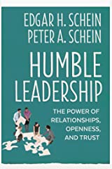 Humble Leadership: The Power of Relationships, Openness, and Trust Kindle Edition