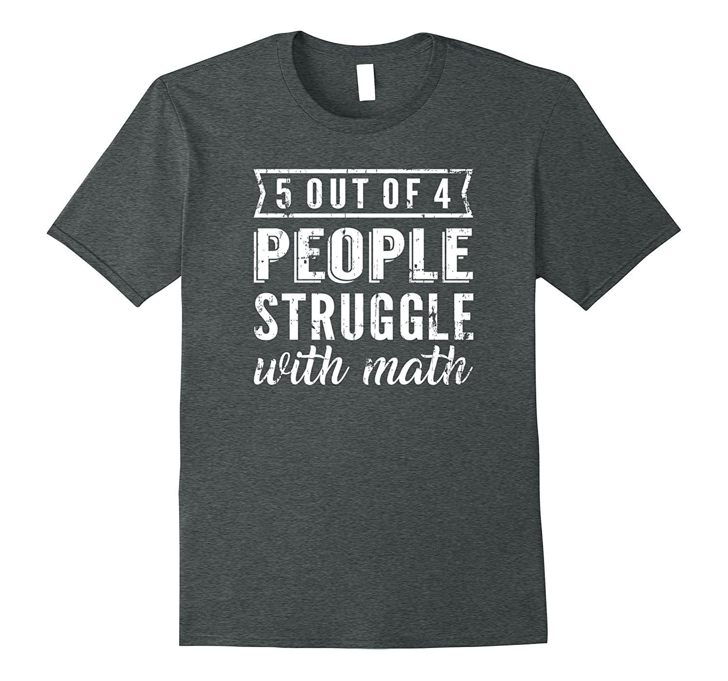 5 Out Of 4 People Struggle With Math T-shirt