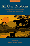 All Our Relations: GreenSpirit connections with the more-than-human world (GreenSpirit ebooks)