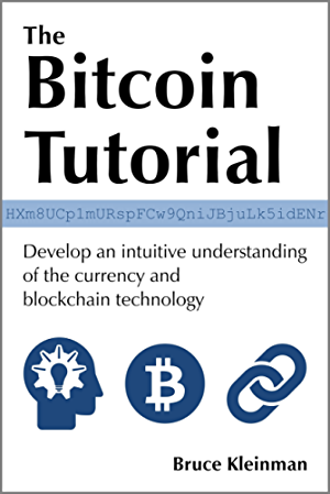 The Bitcoin Tutorial: Develop an intuitive understanding of the currency and blockchain technology