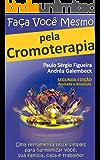 FAÇA VOCÊ MESMO pela Cromoterapia: Uma ferramenta útil e simples para harmonizar você, sua família, casa e trabalho! (FAÇA VOCÊ MESMO - pelas Terapias Holísticas Livro 2)