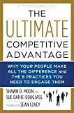The Ultimate Competitive Advantage: Why Your People Make All the Difference and the 6 Practices You Need to Engage Them