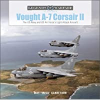 Vought A-7 Corsair II: The US Navy and US Air Force's Light Attack Aircraft (Legends of Warfare: Aviation, 48)