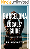 Barcelona 25 Secrets - The Locals Travel Guide  For Your Trip to Barcelona: Skip the tourist traps and explore like a local : Where to Go, Eat & Party in Barcelona  2017  (   Catalunya, Spain )