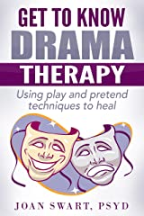 Get to Know Drama Therapy: Using Play and Pretend Techniques to Heal (Get to Know Psychology Book 1) Kindle Edition