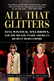 All That Glitters: Anna Wintour, Tina Brown, and the Rivalry Inside America's Richest Media Empire