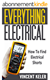 Everything Electrical: How To Find Electrical Shorts (Revised Edition (4/15/2017) (English Edition)