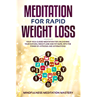 Rapid Weight Loss Meditation: Your Yoga Guided Meditation for Unleashing Your Natural Weight Loss and Fat Burn, With the Power of Hypnosis and Affirmations