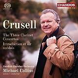 Crusell: The Three Clarinet Concertos [Swedish Chamber Orchestra; Michael Collins] [Chandos: CHSA 5187]