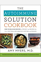 The Autoimmune Solution Cookbook: Over 150 Delicious Recipes to Prevent and Reverse the Full Spectrum of Inflammatory Symptoms and Diseases Kindle Edition