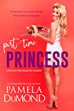 Part-time Princess (Royally Wed Romantic Comedy Book 1)