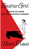 Gastric Girl: Seven Plus Years Beyond Bariatric Surgery