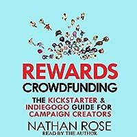 Rewards Crowdfunding: The Kickstarter & Indiegogo Guide for Campaign Creators