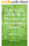 IFRS & US GAAP  Best Practices in  Accounting World: GAAP Analysis