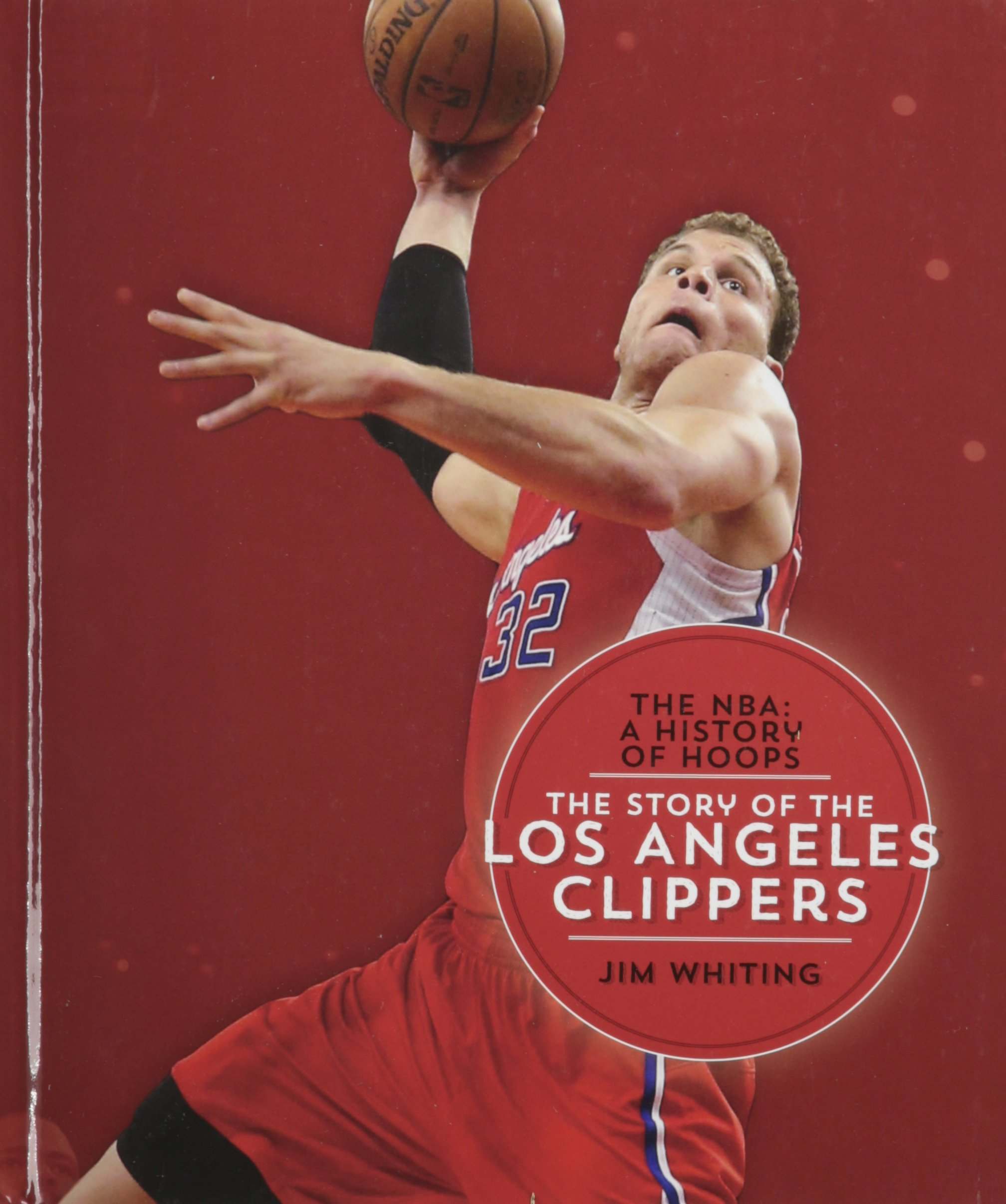 The Story of the Los Angeles Clippers (The NBA: A History of Hoops)