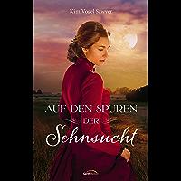 Auf den Spuren der Sehnsucht: Roman. (German Edition)