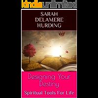 Designing Your Destiny: Spiritual Tools For Life