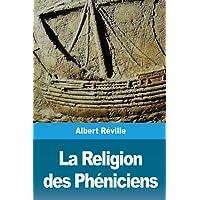 La Religion des Phéniciens: D'après des recherches récentes en Hollande
