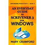 An Everyday Guide to Scrivener 3 For Windows (Empowering Productivity Book 4)