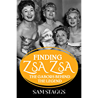Finding Zsa Zsa: The Gabors behind the Legend (English Edition)
