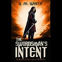The Swordsman's Intent: A Royal Champion Novella (The Royal Champion Book 0) (English Edition)