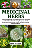 Medicinal Herbs: A beginner's Guide to Growing and Using Herbs for Both Medicinal and Culinary Purposes - Herb Encyclopedia, Herbs for Healing, Medicinal Plants, Herbology Book