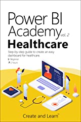 Power BI Academy - Healthcare: Step-by-step guide to create an easy dashboard for healthcare Kindle Edition