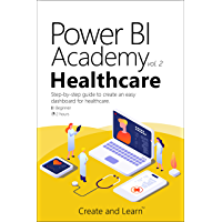 Power BI Academy - Healthcare: Step-by-step guide to create an easy dashboard for healthcare (English Edition)