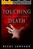 Touching Death (A Rachel Angeletti Novel Book 1)