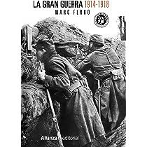 La Gran Guerra 1914-1918 (13/20): Amazon.es: Ferro, Marc, Ortega Spottorno, Soledad: Libros