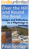 Over the Hill and Round the Bend: Images and Reflections on a Pilgrimage to Santiago