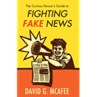 The Curious Person's Guide to Fighting Fake News (English Edition)