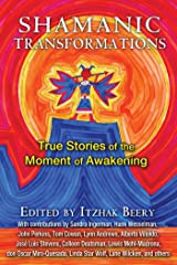 Shamanic Transformations: True Stories of the Moment of Awakening Kindle Edition
